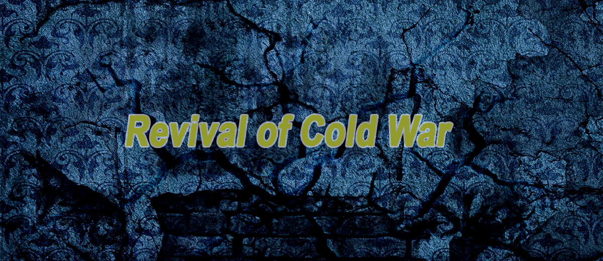 Revival of the Cold War Rivals - Historical Perspective  - Global Phenomenon