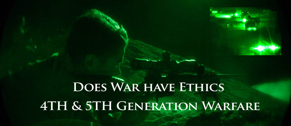 Does War have Ethics – 4th & 5th Generation Warfare  - Terrorism