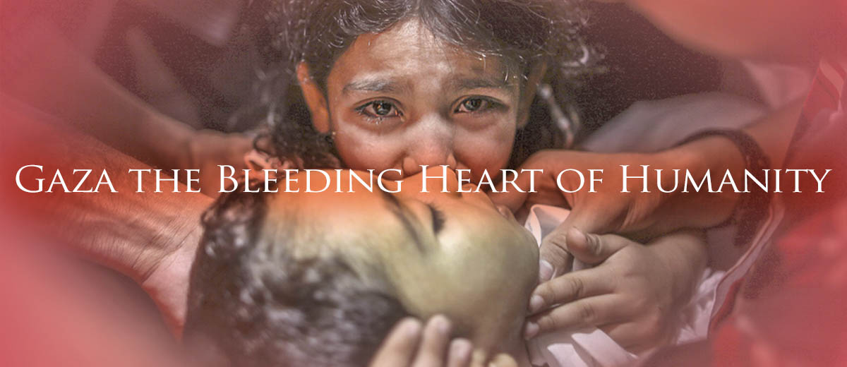 Gaza - Bleeding Heart of Humanity - Palestine