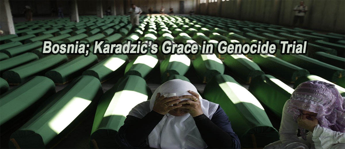 Bosnia - Karadzic's Grace in Genocide Trial - Europe