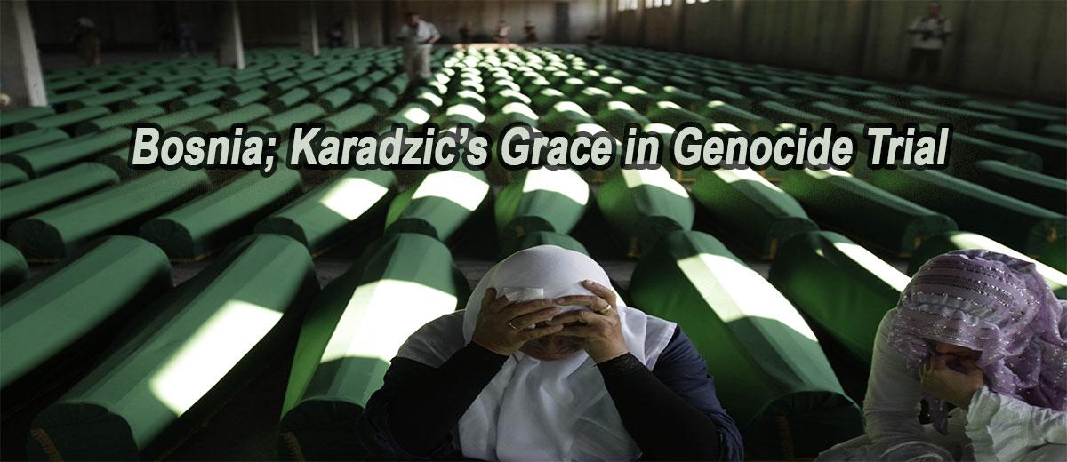 Bosnia - Karadzic's Grace in Genocide Trial - Europe