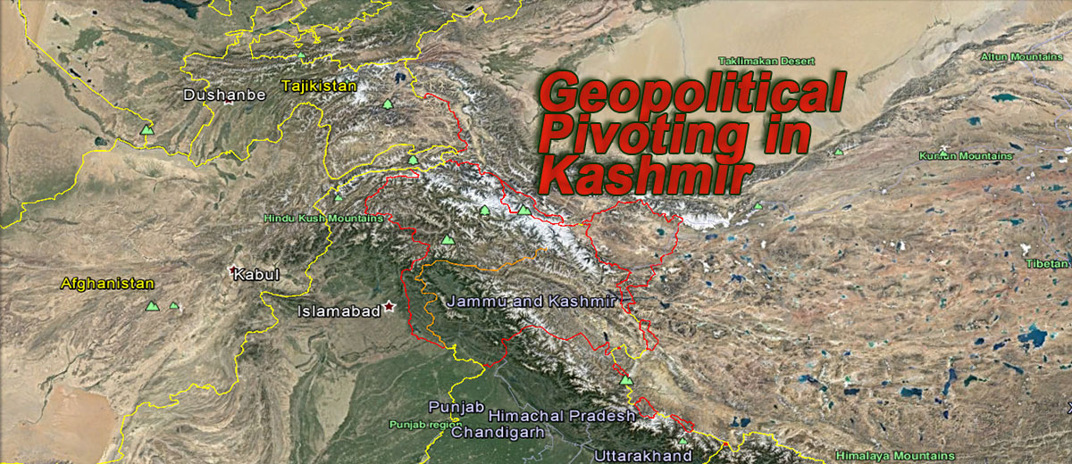 Geopolitical Pivoting in Kashmir - Kashmir