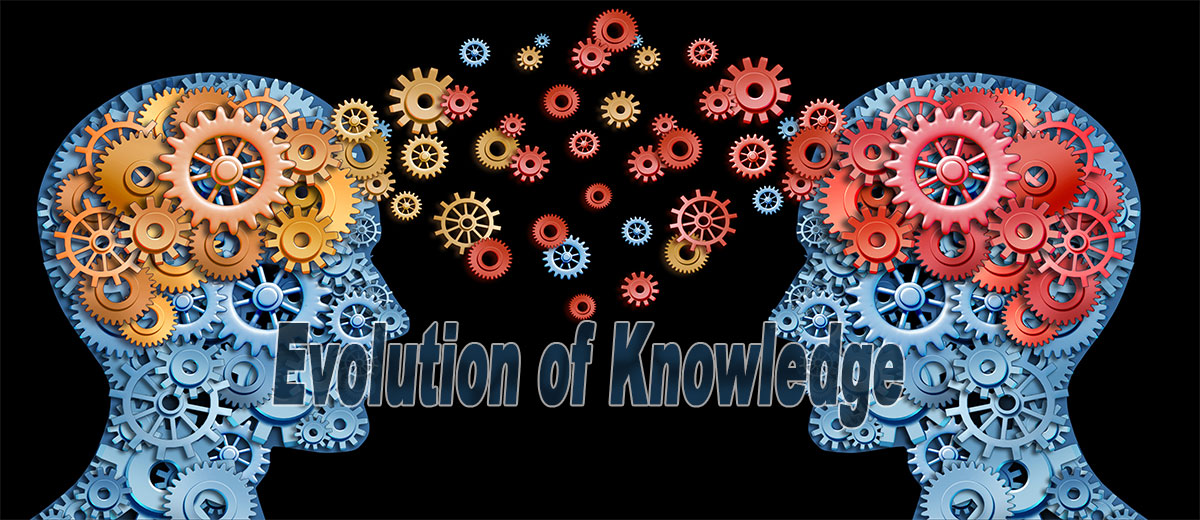 Evolution of Knowledge    - Philosophy