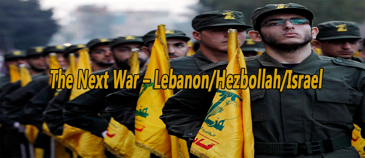 The Next War – Lebanon/Hezbollah/Israel - Middle East