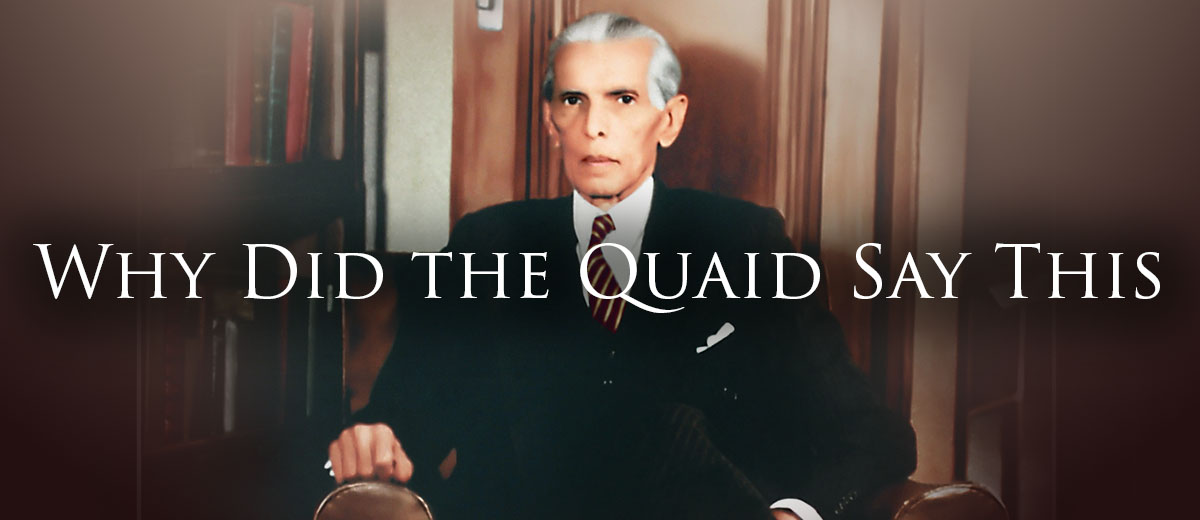 Why Did the Quaid Say This - Pakistan