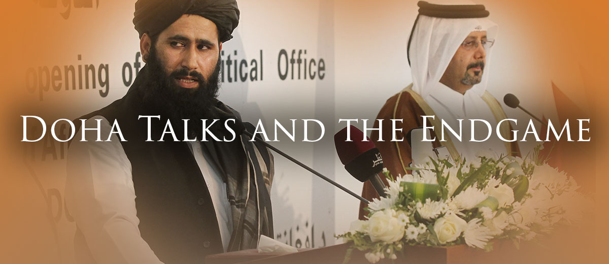 Doha Talks and the Endgame - Afghanistan