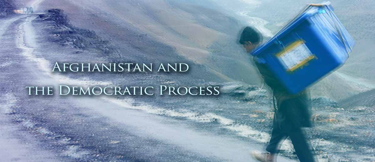 Afghanistan and the Democratic Process - Afghanistan