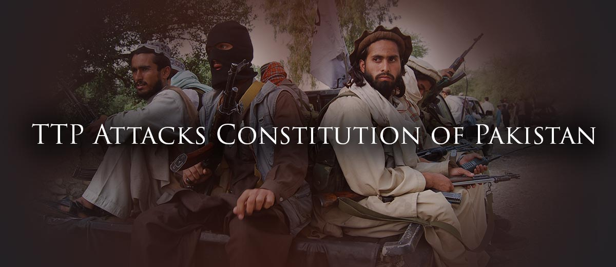 TTP Attacks Constitution of Pakistan - Terrorism